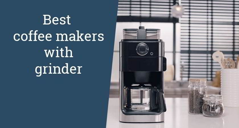 Best Coffee Maker With Grinder – Buying Guide And Suggestions