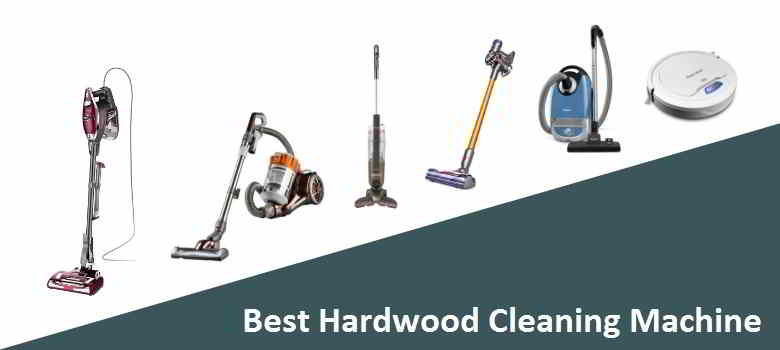 Best Hardwood Floor Cleaning Machine That Can Add to You Buying List