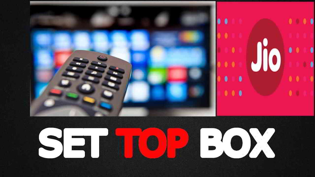 Know Everything About Jio Set Top Box In 2019