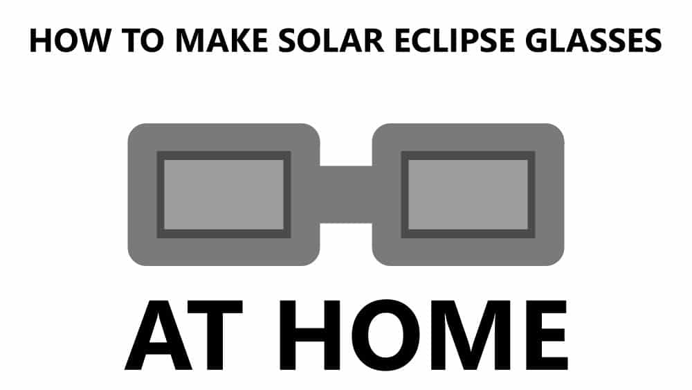How To Make Solar Eclipse Glasses At Home