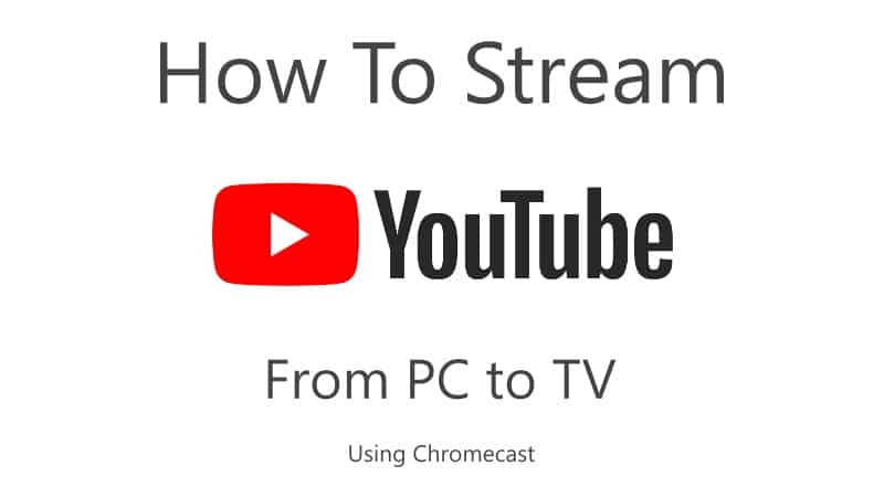 stream YouTube videos from PC to your TV