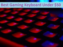 List Of Best Gaming Keyboard Under $50 – Keyboards That You Can Buy In 2020